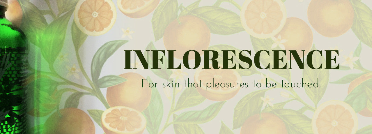 Inflorescence - For skin that pleasures to be touched