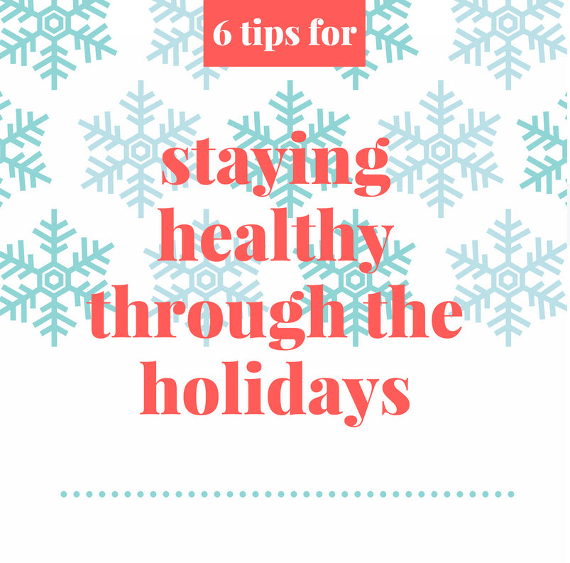6 tips for staying healthy these holidays