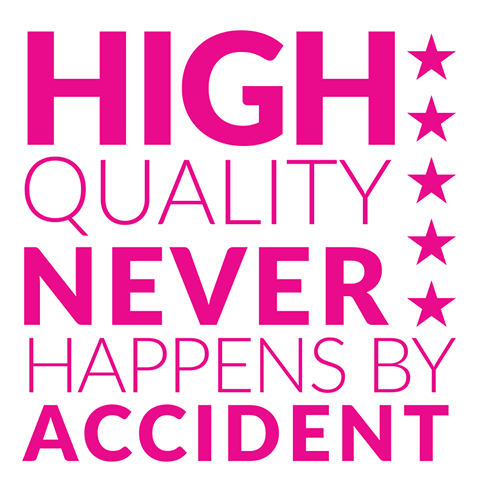 High quality never happens by accident