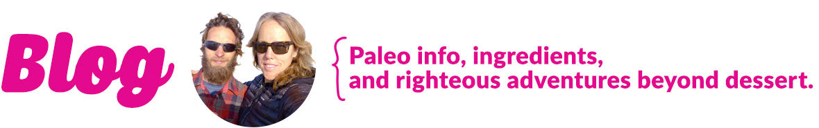 Paleo Treats® Blog - Paleo info, ingredients, and righteous adventures beyond dessert