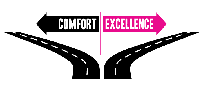 comfort or excellence, the choice is yours