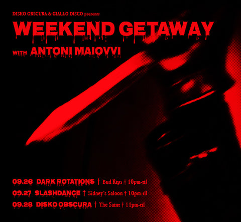Disko Obscura & Giallo Disco presents Weekend Getaway with Antoni Maiovvi!