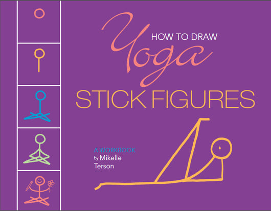 HOW TO DRAW YOGA STICK FIGURES- a workbook by Mikelle Terson   DUE IN LATE SPRING