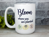 bloom where you are planted coffee mug