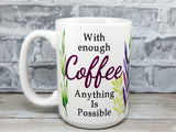 with enough coffee anything is possible mug