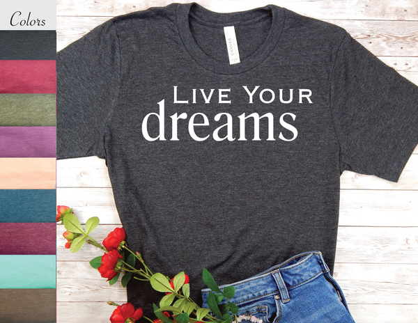 live your dreams t-shirt for women inspirational shirts