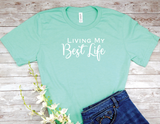 mint green Living My Best Life t-shirt a phrase that shows the way you live, enjoying the life you've worked so hard for,  achieving your goals and living without regret.