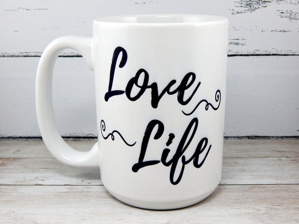Love Life Inspirational Quote Coffee Mug - Live the Life You Love