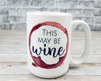 funny coffee mug this may be wine