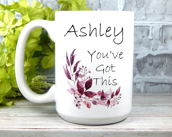 You've Got This Mug - Inspirational Gift For Women - Encouragement Mug with Personalized Name