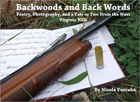 Backwoods and Back Words: Poetry, Photography, and a Tale or Two From the West Virginia Hills Paperback – December 31, 2013