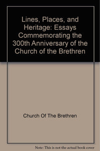 Lines, Places, and Heritage: Essays Commemorating the 300th Anniversary of the Church of the Brethren