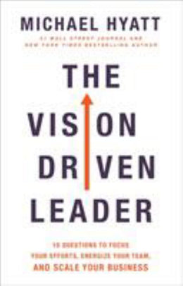 Vision Driven Leader, The: 10 Questions to Focus Your Efforts, Energize Your Team, and Scale Your Business (Hardcover)