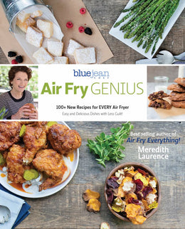 Air Fry Genius: 100+ New Sizzling and Inspiring Recipes to Make in Your Air Fryer