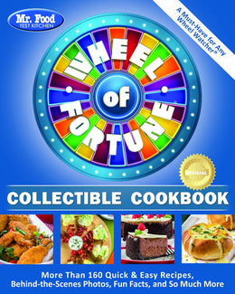Mr. Food Test Kitchen Wheel of Fortune® Collectible Cookbook: More Than 160 Quick & Easy Recipes, Behind-the-Scenes Photos, Fun Facts, and So Much More (Paperback)