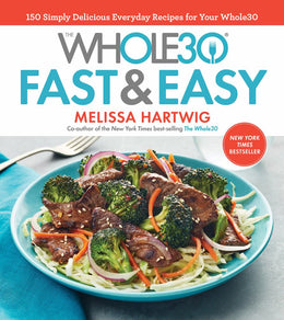 Whole30 Fast & Easy Cookbook, The: 150 Simply Delicious Everyday Recipes for Your Whole30 (Hardcover)