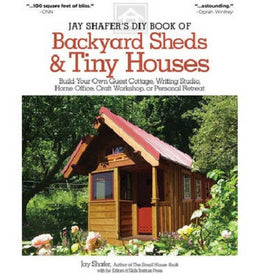 Jay Shafer's DIY Book of Backyard Sheds & Tiny Houses: Build Your Own Guest Cottage, Writing Studio... (Paperback)