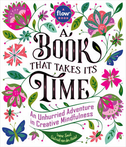 Book That Takes Its Time, A: An Unhurried Adventure in Creative Mindfulness (Flow) Hardcover