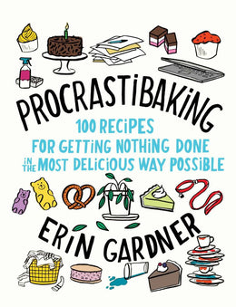 Procrastibaking: 100 Recipes for Getting Nothing Done in the Most Delicious Way Possible (Hardcover) - Bookseller USA