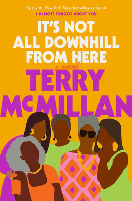 It's Not All Downhill from Here: A Novel (Hardcover) - Bookseller USA