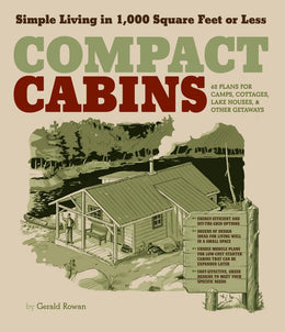 Compact Cabins: Simple Living in 1000 Square Feet or Less; 62 Plans for Camps, Cottages, Lake Houses
