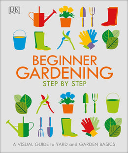 Beginner Gardening Step by Step: A Visual Guide to Yard and Garden Basics - Bookseller USA