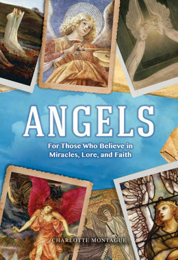 Angels: The Complete Mythology of Angels and Their Everyday Presence among Us - Bookseller USA