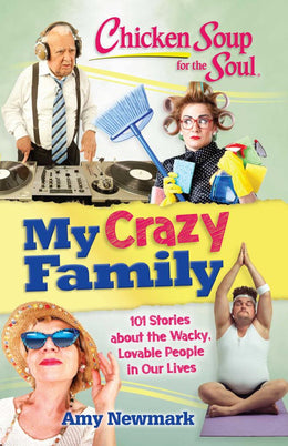 Chicken Soup for the Soul: My Crazy Family: 101 Stories about the Wacky, Lovable People in Our Lives (Paperback)