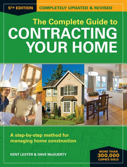 Complete Guide to Contracting Your Home: A Step-by-Step Method for Managing Home Construction (Paperback)
