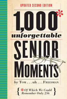 1,000 Unforgettable Senior Moments: Of Which We Could Remember Only 254 (Hardcover)