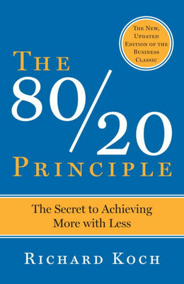 80/20 Principle: The Secret to Achieving More with Less, The
