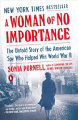 Woman of No Importance, A: The Untold Story of the American Spy Who Helped Win World War II (Paperback)