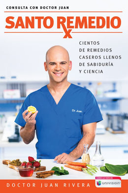 Santo remedio / Doctor Juan's Top Home Remedies: Cientos de remedios caseros llenos de sabiduría y ciencia / Hundreds of home remedies full of wisdom ... (Consulta con Doctor Juan) (Spanish Edition) (Spanish) Paperback