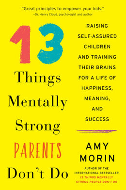 13 Things Mentally Strong Parents Don't Do: Raising Self-Ass