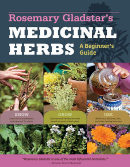 Rosemary Gladstar's Medicinal Herbs: A Beginner's Guide: 33 Healing Herbs to Know, Grow, and Use (Paperback) - Bookseller USA