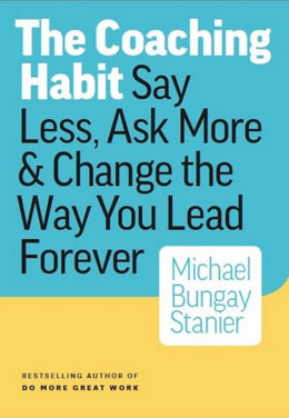 Coaching Habit, The: Say Less, Ask More & Change the Way You Lead Forever (Paperback)