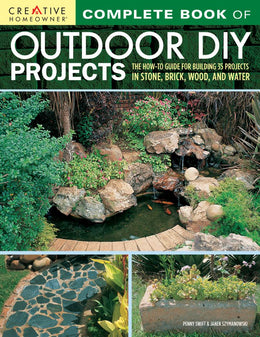 Complete Book of Outdoor DIY Projects: The How-To Guide for Building 35 Projects in Stone, Brick, Wo