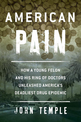 American Pain: How a Young Felon and a Dozen Doctors Helped