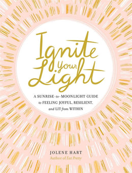 Ignite Your Light: A Sunrise-To-Moonlight Guide to Feeling J