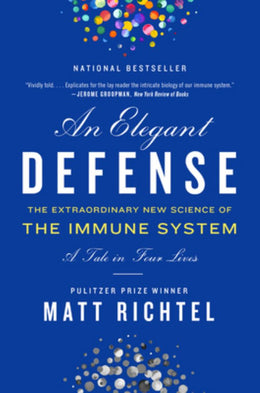 An Elegant Defense: The Extraordinary New Science of the Immune System: A Tale in Four Lives (Paperbook)