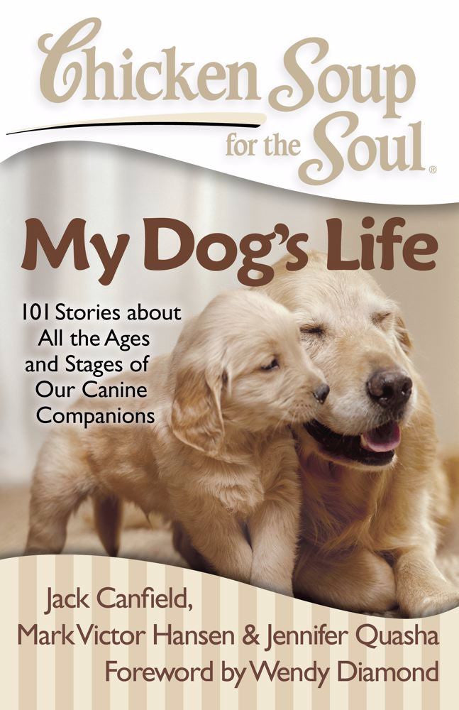 Chicken Soup for the Soul: My Dog's Life: 101 Stories about