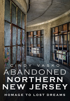 Virtual Event - Cindy Vasko, Abandoned North Jersey - September 22 - 7:30 pm EDT