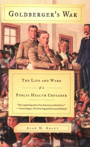 Virtual Event - Dr. Alan Kraut, Goldberger's War: The Life and Work of A Public Health Crusader - May 20, 2021 - 7pm EST