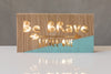 "12""  Light Box - Be Brave - Battery Operated"