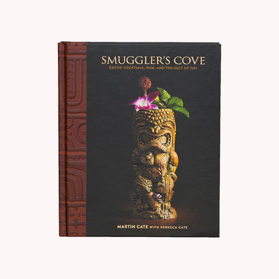 Smuggler's Cove - Exotic Cocktails, Rum, and the Cult of Tiki
