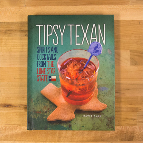 Tipsy Texan - Spirits and Cocktails from the Lone Star State