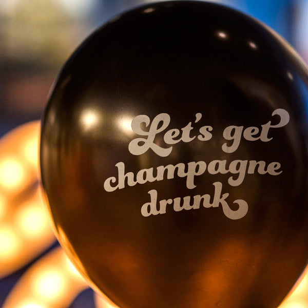 Let's Get Champagne Drunk Balloons