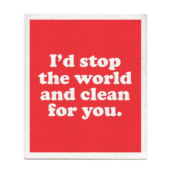 I'd Stop The World And Clean For You Swedish Dishcloth