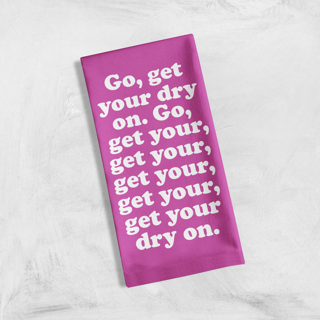 Get Your Dry On Tea Towel