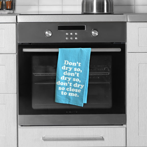 Don't Dry So Close Tea Towel